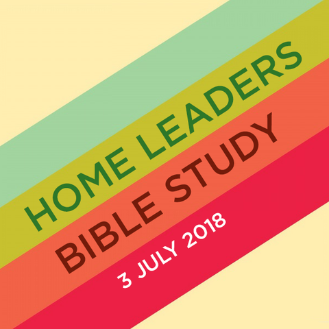Home Leaders Bible Study (HLBS) - 3rd July 2018
