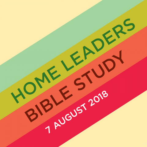 Home Leaders Bible Study (HLBS) - 7th August 2018