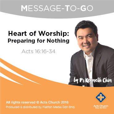 Heart of Worship: Preparing for Nothing - Acts 16:16-34