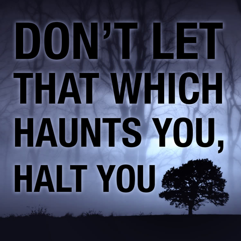 Don't let that which Haunts you, Halt you (Audio or Video)