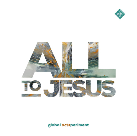 Global Actsperiment: All to Jesus (Physical CD)