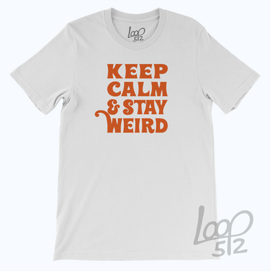 Keep Calm Stay Weird T-Shirt