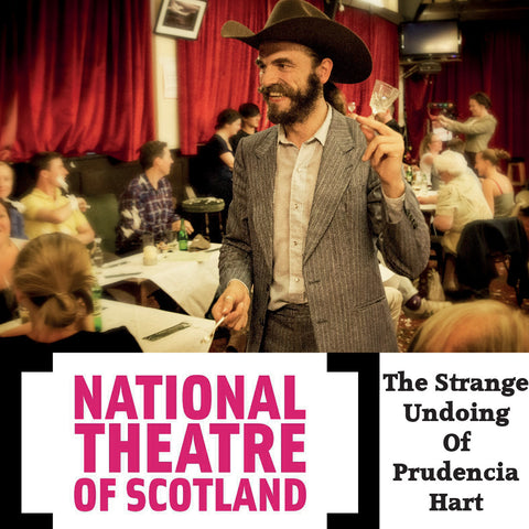 The National Theatre of Scotland presents The Strange Undoing of Prudencia Hart - 31st May 2016 - SOLD OUT