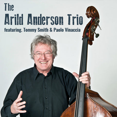 The Arild Anderson Trio ft. Tommy Smith & Paolo Vinaccia - 15th May 2016