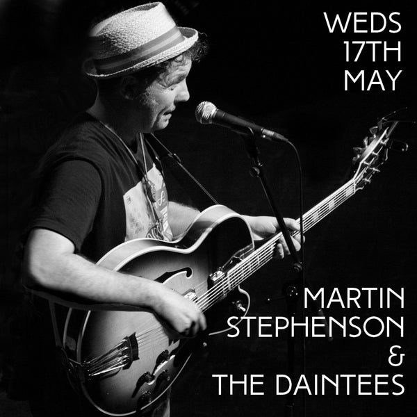 Martin Stephenson & The Daintees - 17th May 2017