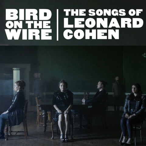 Bird on the Wire: The Songs of Leonard Cohen - Mon 11th May 2020