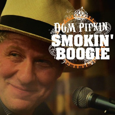 Dom Pipkin 'Smokin' Boogie - 18th Apr 2018