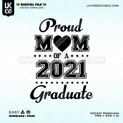 2021 Senior Graduation Design - Proud Mom - SVG + PNG + AI File - Instant Download