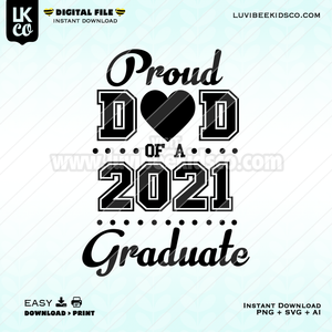 2021 Senior Graduation Design - Proud Dad - SVG + PNG + AI File - Instant Download