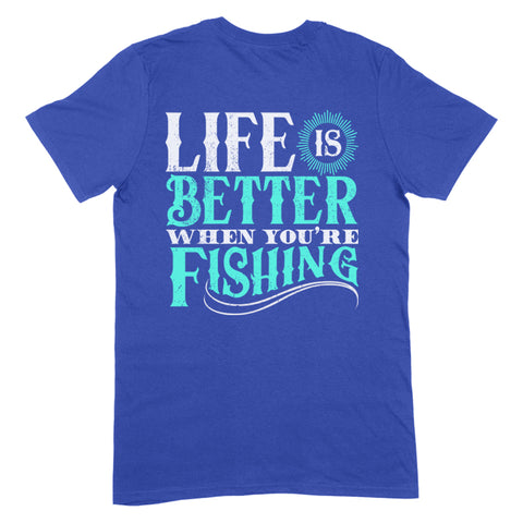 Life Is Better When You're Fishing Apparel