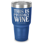 This Is Probably Wine Laser Etched Tumbler