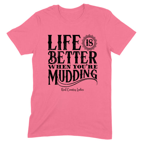 Life Is Better When You're Mudding Front Apparel