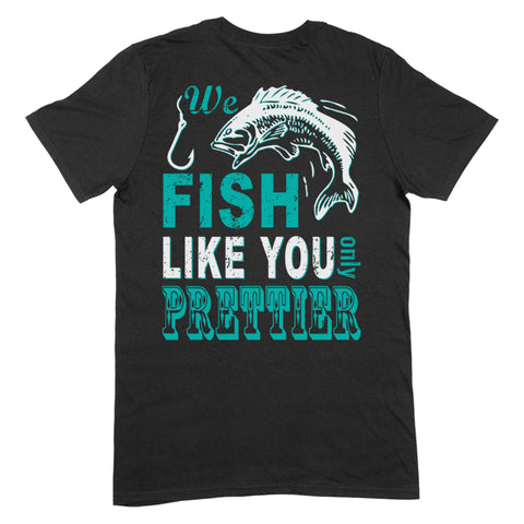 We Fish Like You Apparel