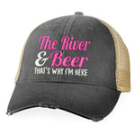 The River And Beer That's Why I'm Here Hat