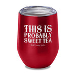 This Is Probably Sweet Tea Laser Etched Tumbler