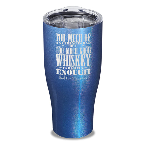 $12 SPECIAL - Too Much Good Whiskey Laser Etched Tumbler