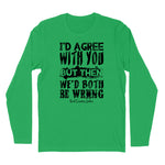 We'd Both Be Wrong Hoodies & Long Sleeves