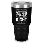Out Of My League Laser Etched Tumbler