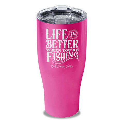 Life Is Better When You're Fishing Laser Etched Tumbler