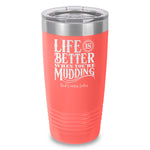Life Is Better When You're Mudding Laser Etched Tumbler
