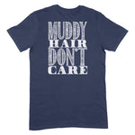 Muddy Hair Don't Care Apparel