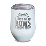 I Don't Wear Bows I Shoot Them Laser Etched Tumbler