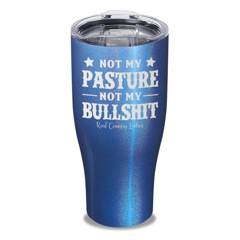 Not My Pasture Not My Bullshit Laser Etched Tumbler