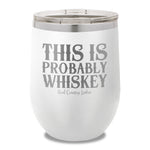 This Is Probably Whiskey 12oz Stemless Wine Cup