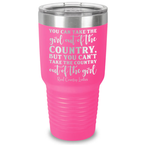 You Can Take The Girl Out Of The Country Laser Etched Tumbler
