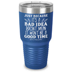 Just Because Its A Bad Idea Laser Etched Tumbler