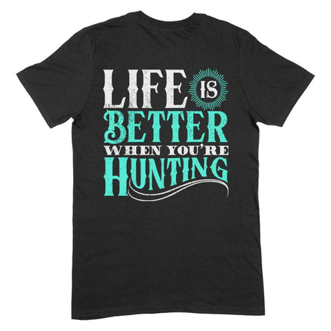 Life Is Better When You're Hunting Apparel