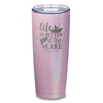Life Is Better At The Lake Laser Etched Tumbler
