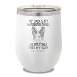 My Dad Is My Guardian Angel 12oz Stemless Wine Cup