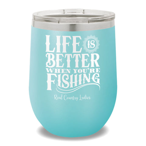 Life Is Better When You're Fishing 12oz Stemless Wine Cup