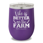 Life Is Better On The Farm 12oz Stemless Wine Cup