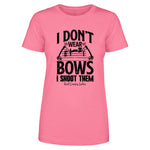 I Don't Wear Bows I Shoot Them Front Apparel
