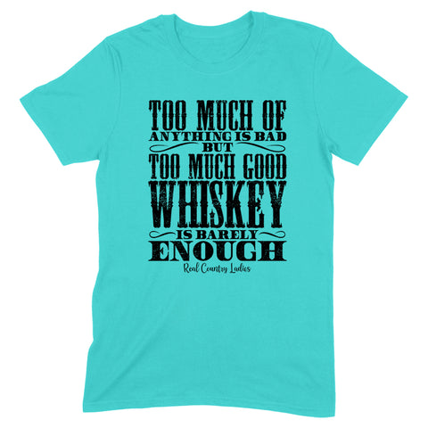 Too Much Good Whiskey Front Apparel