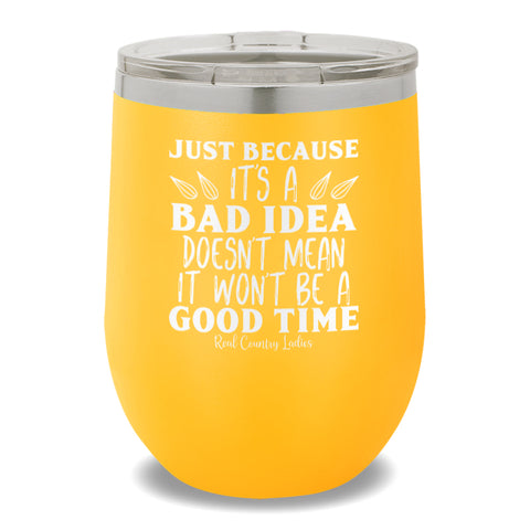 Just Because It's A Bad Idea 12oz Stemless Wine Cup