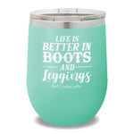 Life Is Better In Boots 12oz Stemless Wine Cup