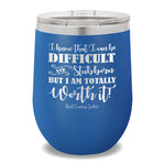 I Know That I Can Be Difficult 12oz Stemless Wine Cup