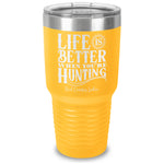 Life Is Better When You're Hunting Laser Etched Tumbler