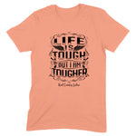 Life Is Tough Front Apparel