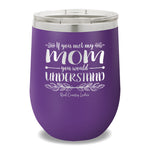 If You Met My Mom 12oz Stemless Wine Cup