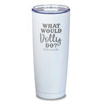 What Would Dolly Do Laser Etched Tumbler