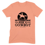 Save A Horse Ride A Cowboy Front Print Apparel