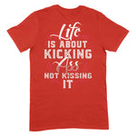 Life Is About Kicking Ass Apparel