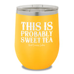 This Is Probably Sweet Tea 12oz Stemless Wine Cup
