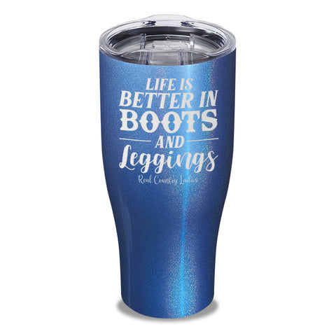 Life Is Better In Boots And Leggings Laser Etched Tumbler