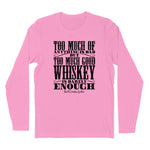 Too Much Good Whiskey Hoodies & Long Sleeves