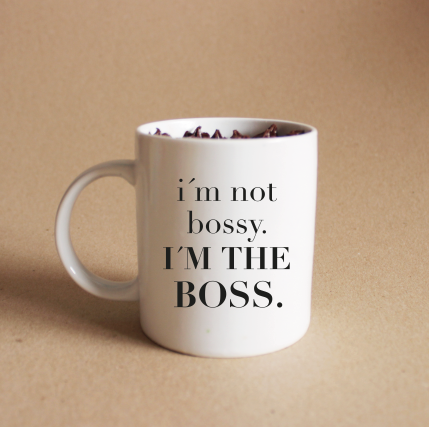 I'm not bossy, i'm the boss
